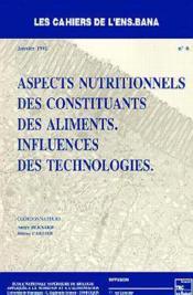 Aspects nutritionnels des constituants des aliments ; influence des technologies cahiers de l'ensbana - Couverture - Format classique