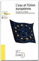 L'eau et l'union européenne ; un guide sur la politique, sa mise en oeuvre et ses instruments - Couverture - Format classique