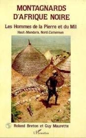 Montagnards d'Afrique noire ; les hommes de la pierre et du mil ; Haut-Mandara, Nord-Cameroun - Couverture - Format classique