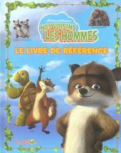 Nos Voisins Les Hommes ; Le Livre De Reference - Intérieur - Format classique