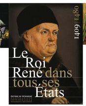 Le roi René dans tous ses états ; 1409-1480 - Couverture - Format classique