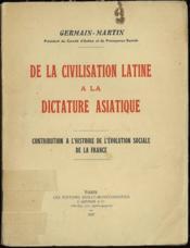 DE LA CIVILISATION LATINE À LA DICTATURE ASIATIQUE. Contribution à l'histoire de l évolution sociale de la France - Couverture - Format classique