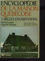 Encyclopedie De La Maison Quebecoise. 3 Siecles D'Habitations. - Couverture - Format classique