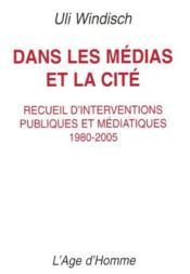 Dans les médias et la cité ; recueil d'interventions publiques et médiatiques, 1980-2005 - Couverture - Format classique