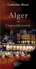 Alger ou l'impossible portrait - Couverture - Format classique