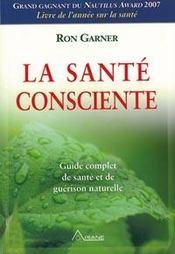 La santé consciente ; guide complet de santé et de guérison naturelle - Couverture - Format classique