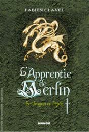 L'apprentie de Merlin t.1 ; le dragon et l'épée - Couverture - Format classique