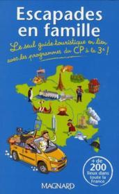 Escapades en famille ; le seul guide touristique en lien avec les programmes du CP à la 3e ! - Couverture - Format classique
