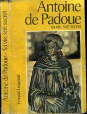 Antoine De Padoue - Sa Vie, Son Secret - Couverture - Format classique