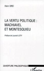 La vertu politique : Machiavel et Montesquieu - Couverture - Format classique