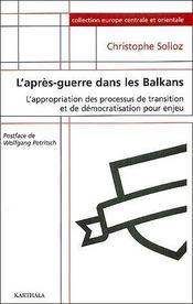 L'après-guerre dans les balkans ; l'appropriation des processus de transition et de democratisation pour enjeu - Couverture - Format classique