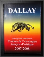 Catalogue dallay ; timbres ex-empire français d'Afrique (édition 2007-2008) - Couverture - Format classique