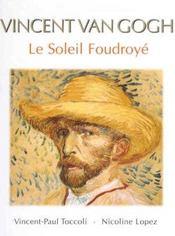 Vincent Van Gogh ; le soleil foudroyé - Intérieur - Format classique