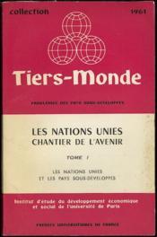 LES NATIONS UNIES CHANTIER DE L'AVENIR, t. I: LES NATIONS UNIES ET LES PAYS SOUS-DÉVELOPPÉS, coll. Tiers-Monde de l' I.E.D.E.S. - Couverture - Format classique