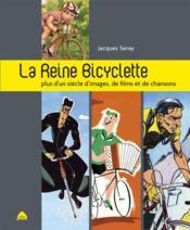 La reine bicyclette ; plus d'un siècle d'images, de film, de chansons - Couverture - Format classique