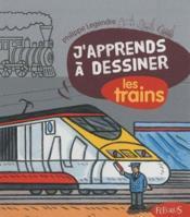 J'apprends à dessiner ; les trains - Couverture - Format classique
