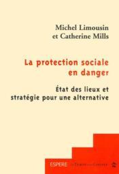 La protection sociale en danger ; état des lieux et stratégie pour une alternative (2e édition) - Couverture - Format classique