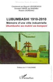 Lubumbashi 1910 2010 ; mémoire d'une ville industrielle - Couverture - Format classique