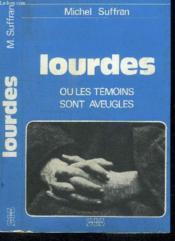 Lourdes Ou Les Temoins Sont Aveugles - Couverture - Format classique
