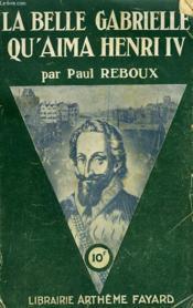 La Belle Gabrielle Qu'Aima Henri Iv. - Couverture - Format classique
