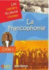 LES CAHIERS DU JEUNE CITOYEN ; la francophonie ; cycle 3 - Couverture - Format classique