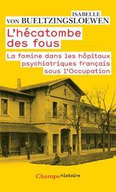 L'hécatombe des fous ; la famine dans les hôpitaux psychiatriques sous l'Occupation - Couverture - Format classique