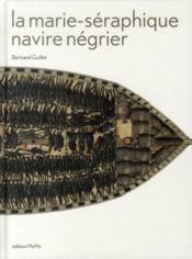 La Marie-Séraphique ; navire négrier - Couverture - Format classique