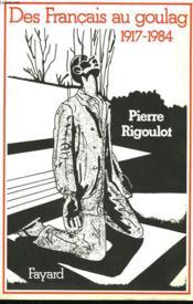 Des Francais Au Goulag. 1917-1984. - Couverture - Format classique