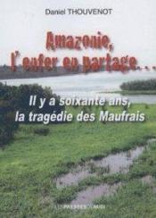 Amazonie, l'enfer en partage... ; il y a soixante ans, la tragédie des Maufrais - Couverture - Format classique