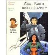 Aina. Faut-Il Bruler Jeanne - Couverture - Format classique