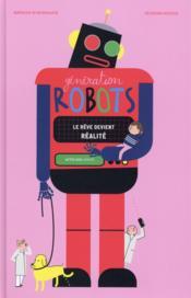 Génération robots ; le rêve devient réalité - Couverture - Format classique