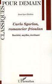 Carlo Sgorlon romancier frioulan ; société, mythe, écriture - Intérieur - Format classique