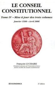 Le conseil constitutionnel t.4 ; mise à jour des trois volumes (édition 2006) - Couverture - Format classique