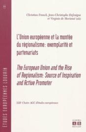 L'Union européenne et la montée du régionalisme : exemplarité et partenariats ; the european union and the rise of regionalism : source of inspiration and active promoter - Couverture - Format classique