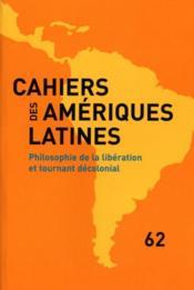 CAHIERS DES AMERIQUES LATINES N.62 ; philosophie de la libération et tournant décolonial - Couverture - Format classique