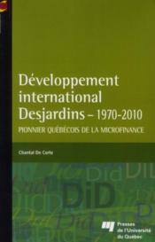 Développement international Desjardins 1970-2010 ; pionnier québécois de la microfinance - Couverture - Format classique