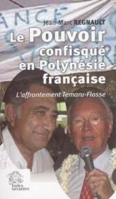 Le Pouvoir Confisque En Polynesie Francaise. L'Affrontement Temaru-Flosse - Couverture - Format classique
