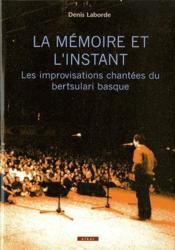 La mémoire et l'instant ; les improvisations chantées du bertsulari basque - Couverture - Format classique