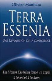 Terra Essenia ; une révolution de la conscience ; un maïtre essénien lance un appel à l'éveil et à l'action - Couverture - Format classique