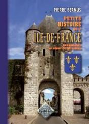 Petite histoire de l'Ile-de-France des origines au début du XXe siècle - Couverture - Format classique