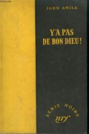 Y'A Pas De Bon Dieu ! Collection : Serie Noire Sans Jaquette N° 53 - Couverture - Format classique
