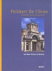 Philibert de l'orme - architecte du roi 1514-1570 - Intérieur - Format classique