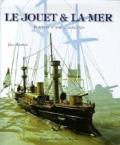 Le jouet et la mer ; histoire d'une collection - Couverture - Format classique