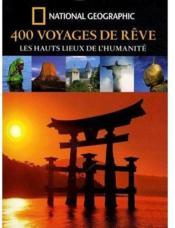 400 voyages de rêve ; les hauts lieux de l'humanité - Couverture - Format classique