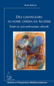 Des louangeurs au home cinéma en Algérie ; études de socio-anthropologie culturelle - Couverture - Format classique