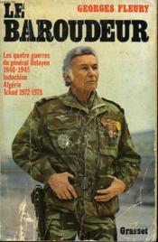 Le Baroudeur.Les Quatres Guerre Du General Delayen:1940/1945,indochine,algerie,tchad 1972/1978. - Couverture - Format classique