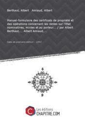Manuel-formulaire des certificats de propriété et des opérations concernant les rentes sur l'Etat nominatives, mixtes et au porteur... / par Albert Berthaut,... Albert Amiaud,... [Edition de 1893] - Couverture - Format classique