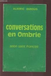 Conversations En Ombrie - Selon Saint Francois. - Couverture - Format classique