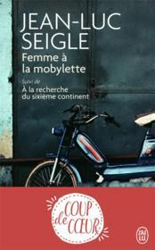 Femme à la mobylette ; à la recherche du sixième continent - Couverture - Format classique