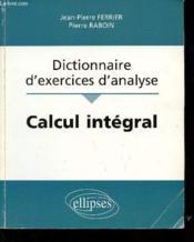 Calcul Integral Dictionnaire D'Exercices D'Analyse - Couverture - Format classique